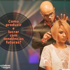 Como produzir e lucrar com tendências futuras. O cabeleireiro e educador Renato Fuzz dá dicas ao empreendedor de salão de beleza e mercado da beleza