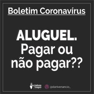 boletim coronavirus aluguel pagar ou não pagar,